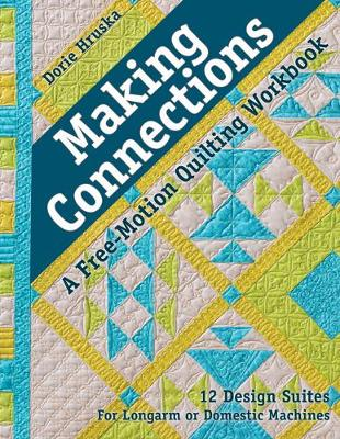 Making Connections: A Free-Motion Quilting Workbook - Hruska, Dorie