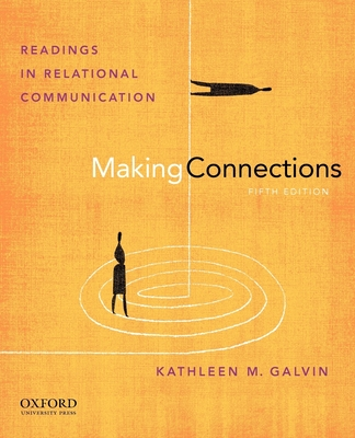 Making Connections: Readings in Relational Communication - Galvin, Kathleen M, Professor