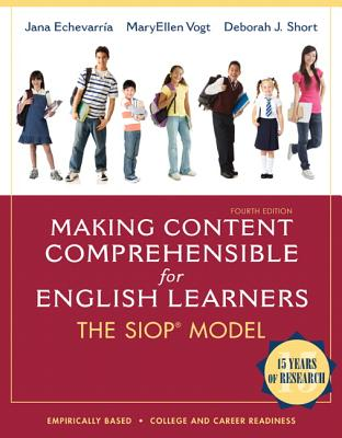 Making Content Comprehensible for English Learners: The SIOP Model - Echevarria, Jana, and Vogt, MaryEllen, and Short, Deborah J.