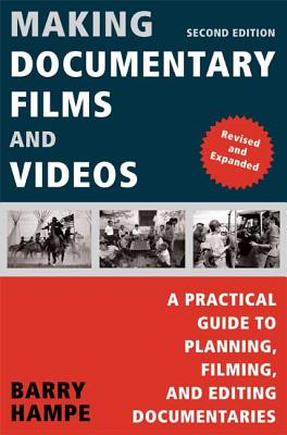 Making Documentary Films and Videos: A Practical Guide to Planning, Filming, and Editing Documentaries - Hampe, Barry