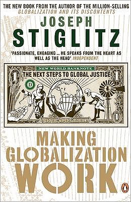 Making Globalization Work: The Next Steps to Global Justice - Stiglitz, Joseph