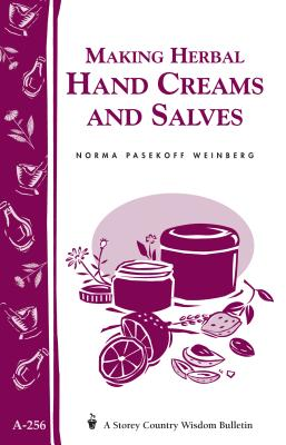 Making Herbal Hand Creams and Salves: Storey's Country Wisdom Bulletin A-256 - Weinberg, Norma Pasekoff
