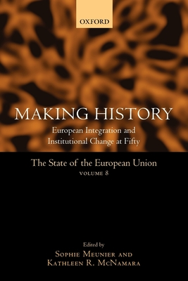 Making History: European Integration and Institutional Change at Fifty - Meunier, Sophie (Editor), and McNamara, Kathleen R. (Editor)