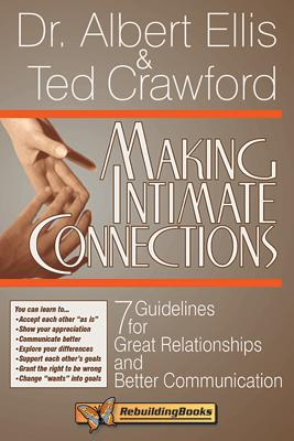 Making Intimate Connections: 7 Guidelines for Great Relationships and Better Communication - Ellis, Albert, Dr., PH.D., and Crawford, Ted