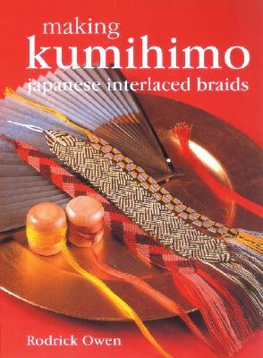 Making Kumihimo: Japanese Interlaced Braids - Owen, Rodrick