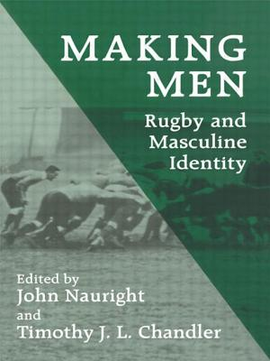 Making Men: Rugby and Masculine Identity - Nauright, John (Editor), and Chandler, Timothy John Lindsay (Editor)