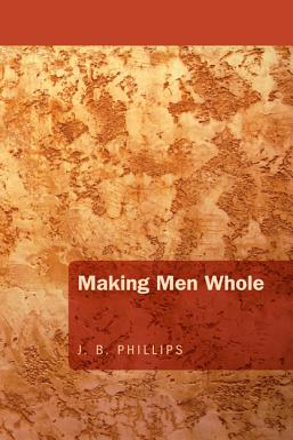 Making Men Whole - Phillips, J B
