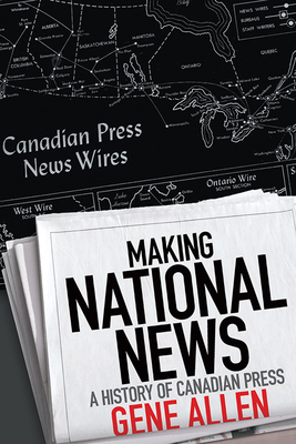 Making National News: A History of Canadian Press - Allen, Gene