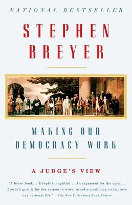 Making Our Democracy Work: A Judge's View - Breyer, Stephen