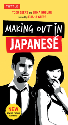 Making Out in Japanese: A Japanese Language Phrase Book (Japanese Phrasebook) - Geers, Todd, and Hoburg, Erika, and Geers, Elisha (Revised by)