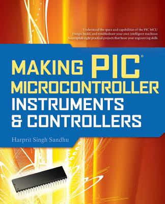 Making PIC Microcontroller Instruments and Controllers - Sandhu, Harprit Singh