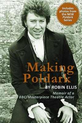 Making Poldark: Memoir of a BBC/Masterpiece Theatre Actor (2015 Edition) - Ellis, Robin