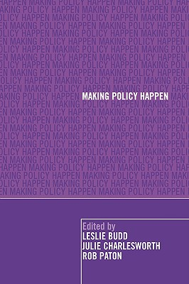 Making Policy Happen - Budd, Leslie, Mr. (Editor), and Charlesworth, Julie (Editor), and Paton, Rob (Editor)