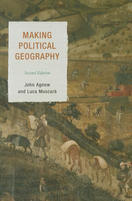 Making Political Geography - Agnew, John, and Muscara, Luca