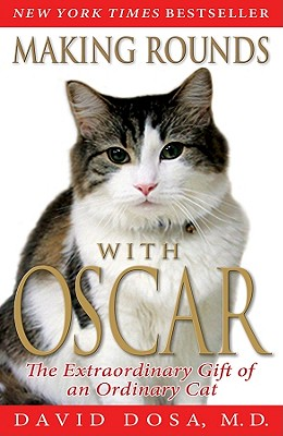 Making Rounds with Oscar: The Extraordinary Gift of an Ordinary Cat - Dosa, David