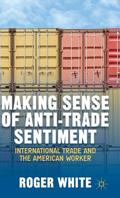 Making Sense of Anti-trade Sentiment: International Trade and the American Worker - White, R.
