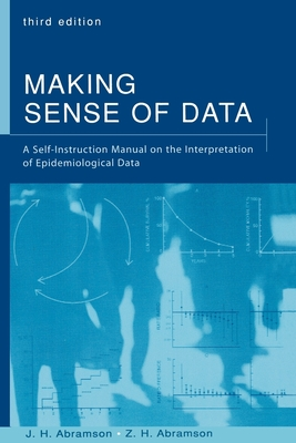 Making Sense of Data: A Self-Instruction Manual on the Interpretation of Epidemiological Data - Abramson, J H, and Abramson, Z H