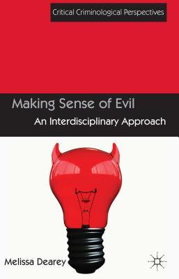 Making Sense of Evil: An Interdisciplinary Approach - Dearey, Melissa