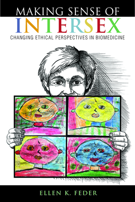 Making Sense of Intersex: Changing Ethical Perspectives in Biomedicine - Feder, Ellen K