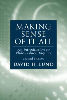 Making Sense of It All: An Introduction to Philosophical Inquiry - Lund, David H