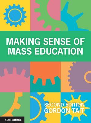 Making Sense of Mass Education - Tait, Gordon, Dr.