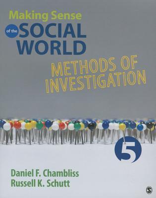 Making Sense of the Social World: Methods of Investigation - Chambliss, Daniel F, and Schutt, Russell K