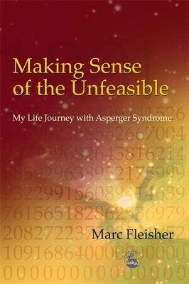 Making Sense of the Unfeasible: My Life Journey with Asperger Syndrome - Fleisher, Marc