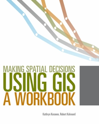 Making Spatial Decisions Using GIS: A Workbook - Keranen, Kathryn