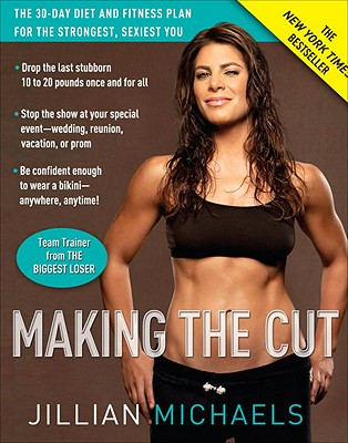 Making the Cut: The 30-Day Diet and Fitness Plan for the Strongest, Sexiest You - Michaels, Jillian