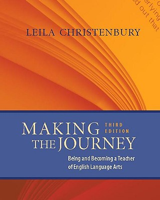 Making the Journey: Being and Becoming a Teacher of English Language Arts - Christenbury, Leila