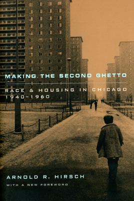 Making the Second Ghetto: Race and Housing in Chicago 1940-1960 - Hirsch, Arnold R