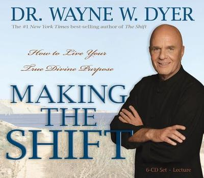 Making the Shift: How to Live Your True Divine Purpose - Dyer, Wayne W, Dr.