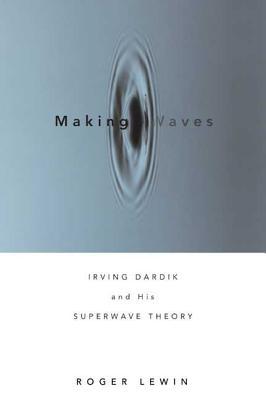 Making Waves: Irving Dardik and His Superwave Principle - Lewin, Roger