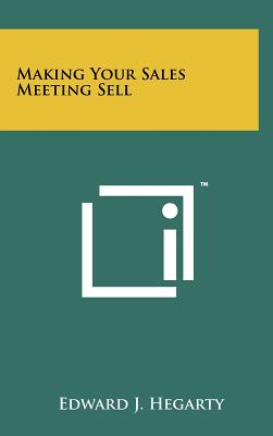 Making Your Sales Meeting Sell - Hegarty, Edward J