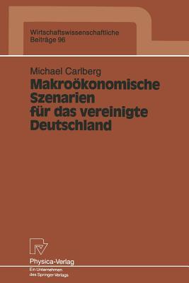 Makro÷konomische Szenarien f?r das vereinigte Deutschland - Carlberg, Michael