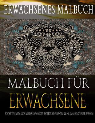 Malbuch Fur Erwachsene: Schone Tiere Mit Mandala Und Blumen Muster Hintergrund Fur Entspannung, Spa Und Stress Relief. Band 2 - Malbuch, Erwachsenes