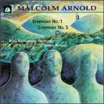Malcolm Arnold: Symphonies Nos. 1 & 5