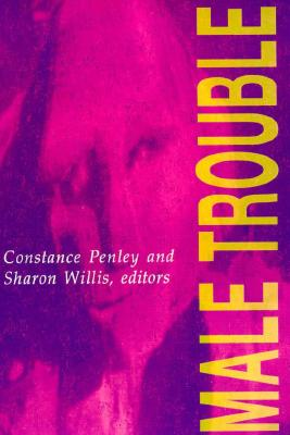 Male Trouble - Penley, Constance, and Willis, Sharon, Professor (Contributions by)