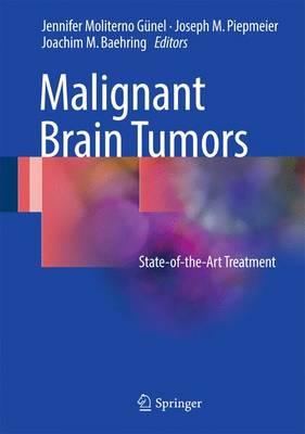 Malignant Brain Tumors: State-Of-The-Art Treatment - Moliterno Gunel, Jennifer (Editor), and Piepmeier, Joseph M (Editor), and Baehring, Joachim M, MD (Editor)