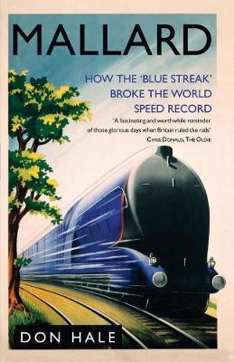 Mallard: How the 'Blue Streak' Broke the World Speed Record - Hale, Don