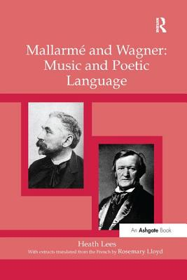 Mallarme and Wagner: Music and Poetic Language - Lees, Heath