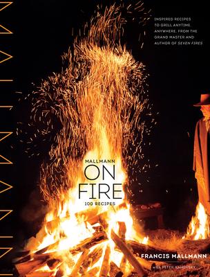 Mallmann on Fire - Mallmann, Francis, and Kaminsky, Peter, and Monllor, Santiago Soto (Photographer)