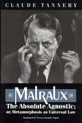 Malraux, the Absolute Agnostic; Or, Metamorphosis as Universal Law - Tannery, Claude