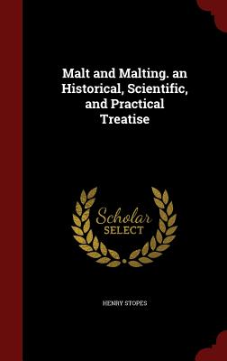 Malt and Malting. an Historical, Scientific, and Practical Treatise - Stopes, Henry