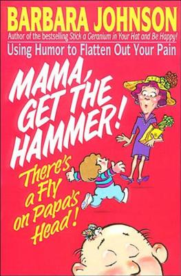Mama Get the Hammer! There's a Fly on Papa's Head! - Johnson, Barbara
