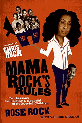 Mama Rock's Rules: Ten Lessons for Raising a Houseful of Successful Children - Rock, Rose, and Graham, Valerie