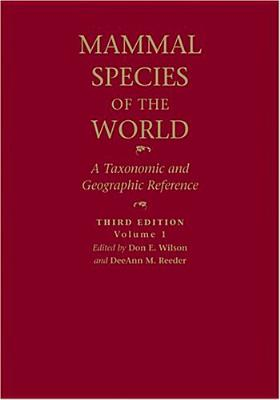 Mammal Species of the World: A Taxonomic and Geographic Reference - Wilson, Don E, Dr. (Editor), and Reeder, Deeann M, Dr. (Editor)