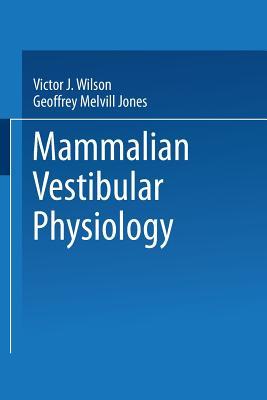 Mammalian Vestibular Physiology - Wilson, V. J.