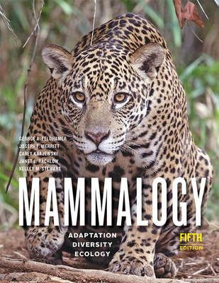 Mammalogy: Adaptation, Diversity, Ecology - Feldhamer, George A, and Merritt, Joseph F, and Krajewski, Carey