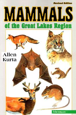 Mammals of the Great Lakes Region: Revised Edition - Kurta, Allen, Dr.